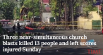 Indonesia was rocked by a wave of deadly suicide bombings Sunday and Monday, including three near-simultaneous church blasts that killed 13 people and left scores injured in the country's worst terrorist attack in a decade.